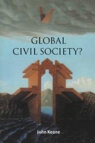 John Keane Ian Shapiro Russell Hardin Global Civil Society?