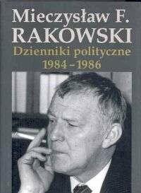 Rakowski Mieczysław Dzienniki polityczne 1984 - 1986