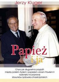 Jerzy Kluger Papież i ja . O tym jak długoletnia przyjaźń między polskim Żydem i papieżem Janem Pawłem II...