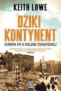 Lowe Keith Dziki Kontynent. Europa po II Wojnie Światowej