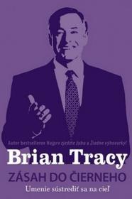 Brian Tracy Zásah do čierneho Brian Tracy
