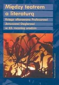 Juzwenko Adolf Miodek Jan Między teatrem a literaturą
