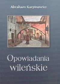 Karpinowicz Abraham Opowiadania wileńskie