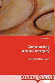 Kim Barbour Constructing Artistic Integrity