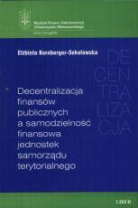 Kornberger-Sokołowska Elżbieta Decentralizacja finansów publicznych a samodzielność finansowa jednostek samorządu terytorialnego