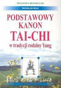 Douglas Wile Podstawowy kanon tai-chi w tradycji rodziny Yang