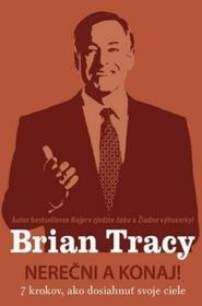 Brian Tracy Nerečni a konaj! Brian Tracy
