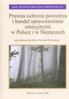 Redakcja: Jan Boc, Konrad Nowacki Prawna ochrona powietrza i handel uprawnieniami emisyjnymi w Polsce i w Niemczech