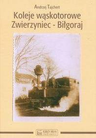 Andrzej Tajchert Koleje wąskotorowe Zwierzyniec-Biłgoraj