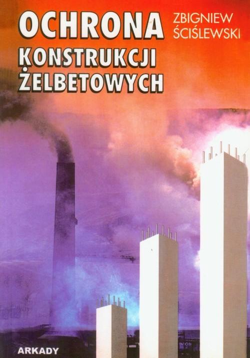 Opinie o Zbigniew Ściślewski OCHRONA KONSTRUKCJI ŻELBETOWYCH