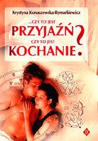 Opinie o  Konaszewska - Rymarkiewicz Krystyna   Czy to jest przyjaźń Czy to jest kochanie?