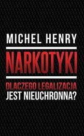 Michel Henry Narkotyki. Dlaczego legalizacja jest nieuchronna