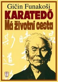 Gičin Funakoši Karatedó Má životní cesta Gičin Funakoši