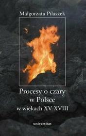 Małgorzata Pilaszek Procesy o czary w Polsce w wiekach XV - XVII