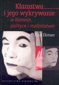 Ekman Paul Kłamstwo i jego wykrywanie w biznesie, polityce i małżeństwie