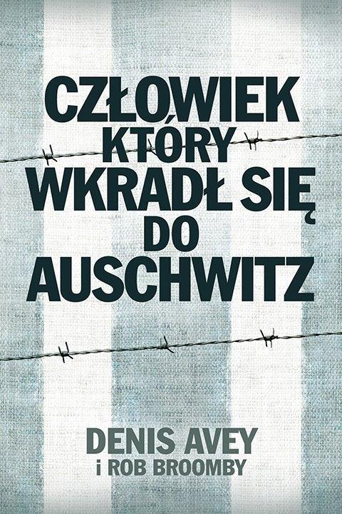 Denis Avey, Rob Broomby Człowiek, który wkradł się do Auschwitz