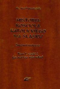 Józef Mandziuk Historia kościoła katolickiego na Śląsku. Tom 1. Część 2. Średniowiecze (od 1417 do 1520)