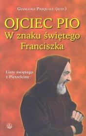 Pasquale Gianluigi (red.) Ojciec Pio W znaku świętego Franciszka