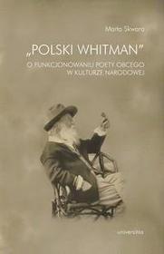 Marta Skwara Polski Whitman. O funkcjonowaniu poety obcego w kulturze narodowej