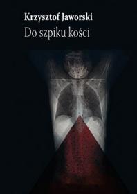 Krzysztof Jaworski Do szpiku kości