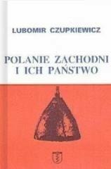 Lubomir Czupkiewicz Polanie zachodni i ich państwo