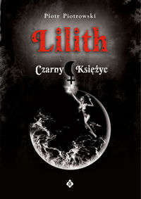 Opinie o  Piotrowski Piotr   Lilith. Czarny Księżyc