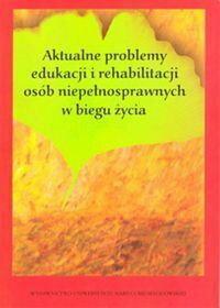Zofia Palak, Anna Bujnowska, Agnieszka Pawlak Aktualne problemy edukacji i rehabilitacji osób niepełnosprawnych w biegu życia