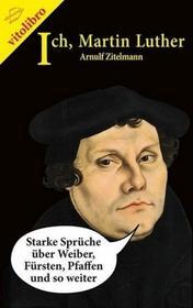 Luther, Martin Ich, Martin Luther Luther, Martin
