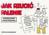 Martin Baxendale JAK RZUCIĆ PALENIE PODRĘCZNIK PRZETRWANIA WYD.2006 BR