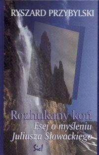 Opinie o Przybylski Ryszard Rozhukany koń Esej o myśleniu J.Słowackiego