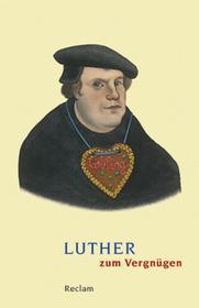 Luther, Martin Luther zum Vergnügen Luther, Martin