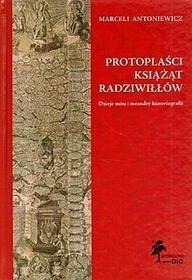 Marceli Antoniewicz Protoplaści książąt Radziwiłłów. Dzieje mitu i meandry historiografii