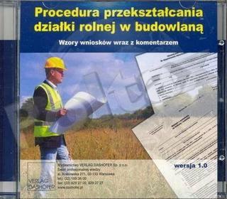 opracowanie zbiorowe Procedura przekształcania działki rolnej w budowlaną. Wzory wniosków wraz z komentarzem (płyta CD)