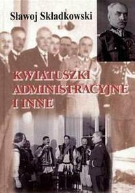 Sławoj Składkowski  Kwiatuszki administracyjne i inne
