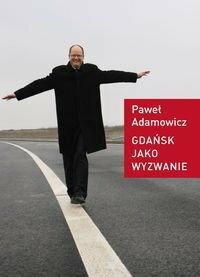 Paweł Adamowicz Gdańsk jako wyzwanie