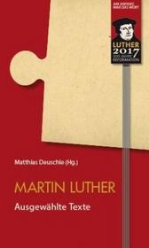 Luther, Martin Martin Luther - Ausgewählte Texte Luther, Martin
