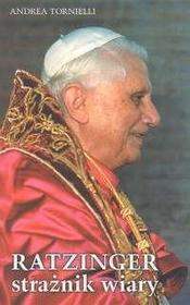 Tornielli Andrea Ratzinger strażnik wiary