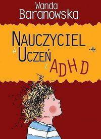 Wanda Baranowska Nauczyciel, a uczeń z ADHD