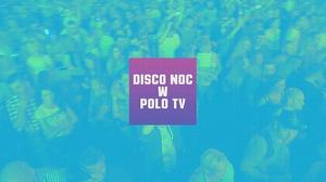 Disco noc w Polo TV!