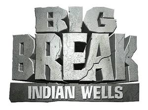 Big Break - Indian Wells