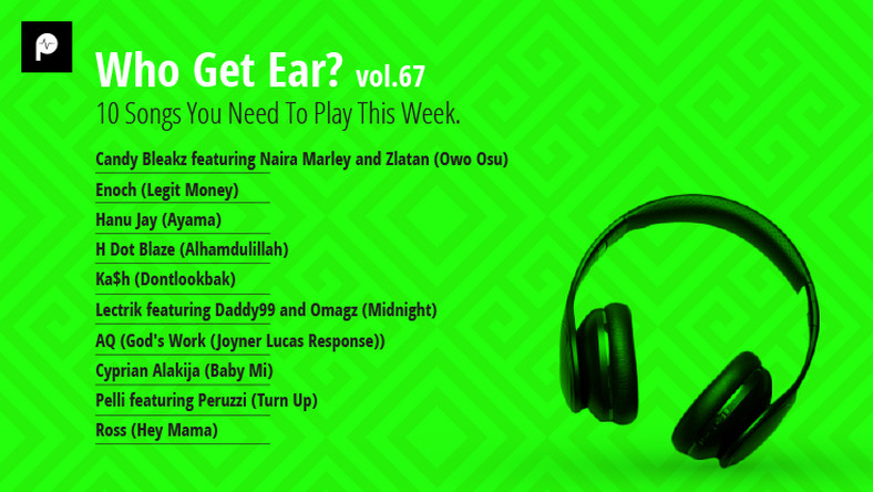 Who Get Ear Vol  67: Here are the 10 Songs You Need To Play This