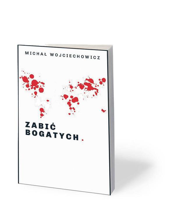 """Michał Wojciechowicz, """"Zabić bogatych"""", Wydawnictwo Czerwony Pająk, Gdańsk 2019"""