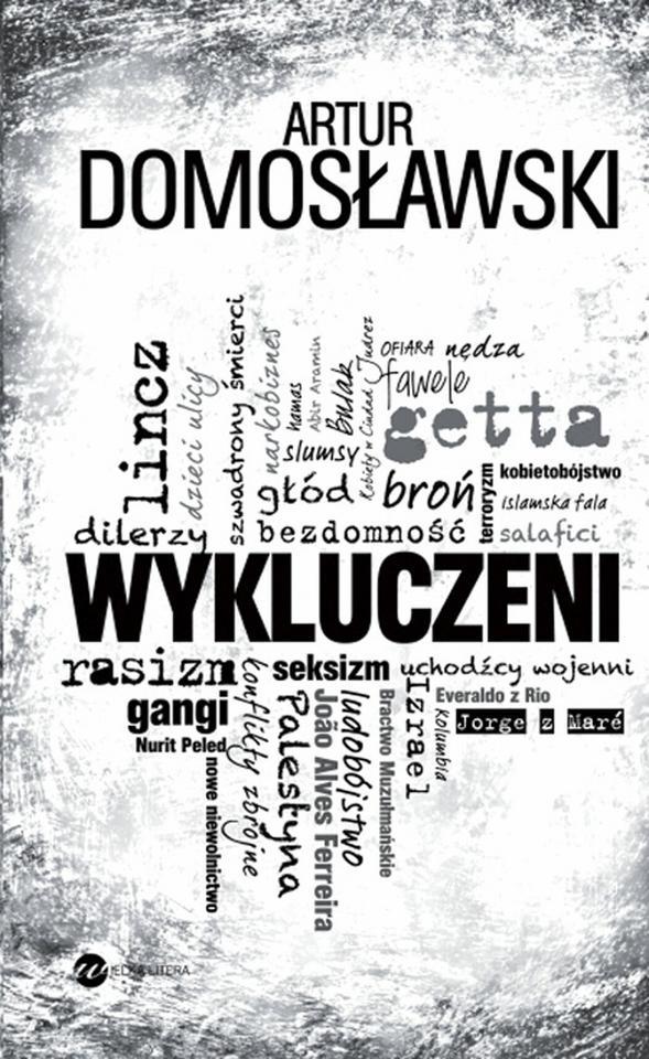 """REPORTAŻ. """"Wykluczeni"""" - Artur Domosławski, Wielka Litera"""