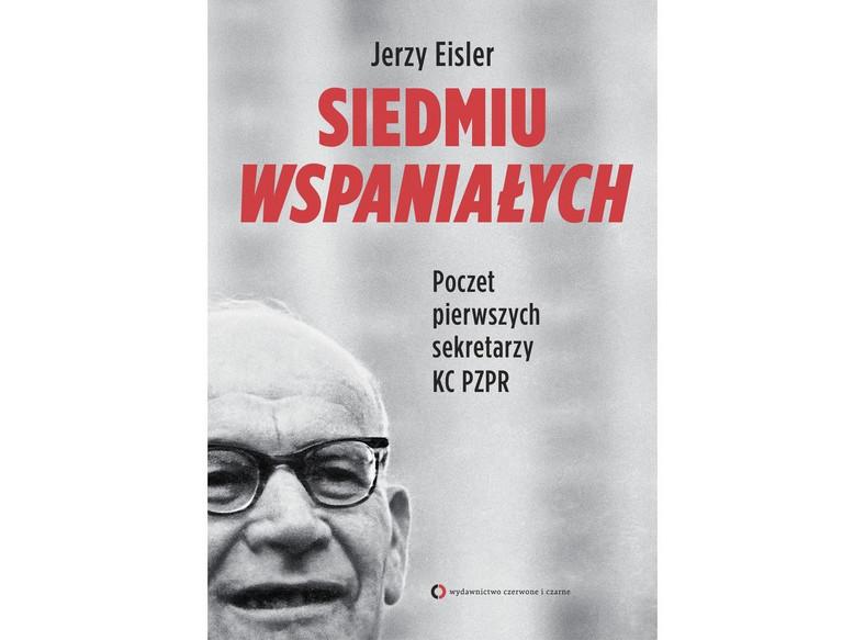 """Jerzy Eisler, """"Siedmiu wspaniałych"""", Wydawnictwo Czerwone i Czarne, 2014"""