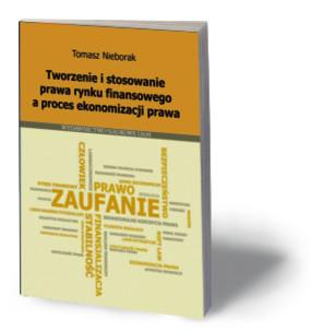 """Tomasz Nieborak, """"Tworzenie i stosowanie prawa rynku finansowego a proces ekonomizacji prawa"""", Wydawnictwo Naukowe UAM. Poznań 2016"""