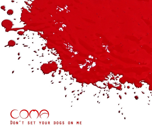 """Coma """"Don't Set Your Dogs On Me"""""""