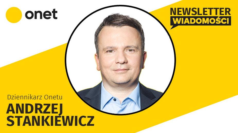 Autorem dzisiejszego newslettera Onetu Andrzej Stankiewicz