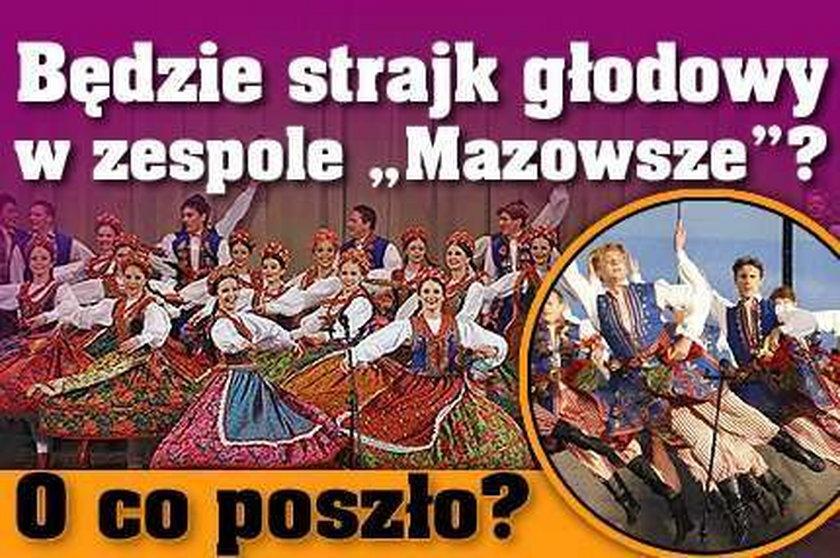 """Będzie strajk głodowy w zespole """"Mazowsze""""? O co poszło?"""