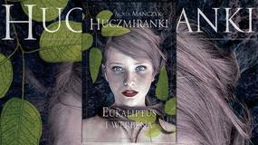 """Magia i klątwy w Warszawie. """"Huczmiranki. Eukaliptus i werbena"""" Agaty Mańczyk [RECENZJA]"""