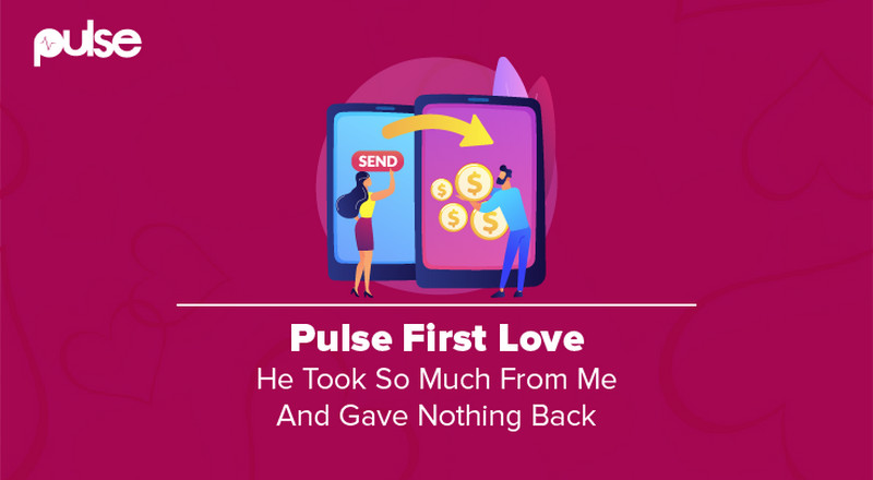 Pulse First Love: He took so much from me and gave nothing back